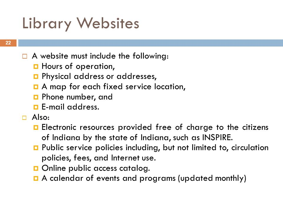Library Websites 22  A website must include the following:  Hours of operation,  Physical address or addresses,  A map for each fixed service loca