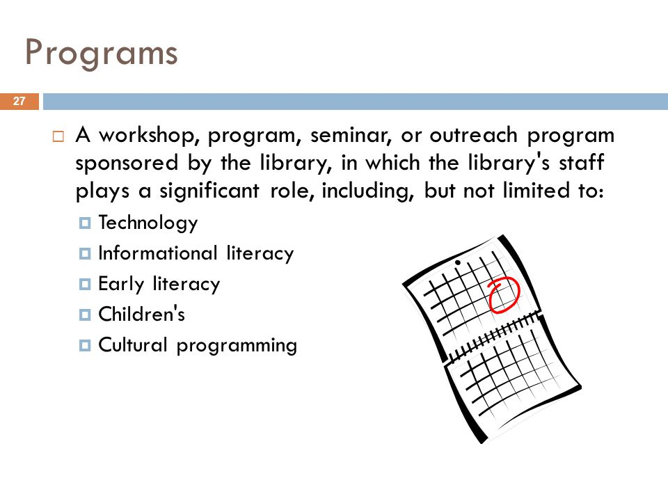 Programs 27  A workshop, program, seminar, or outreach program sponsored by the library, in which the library's staff plays a significant role, inclu