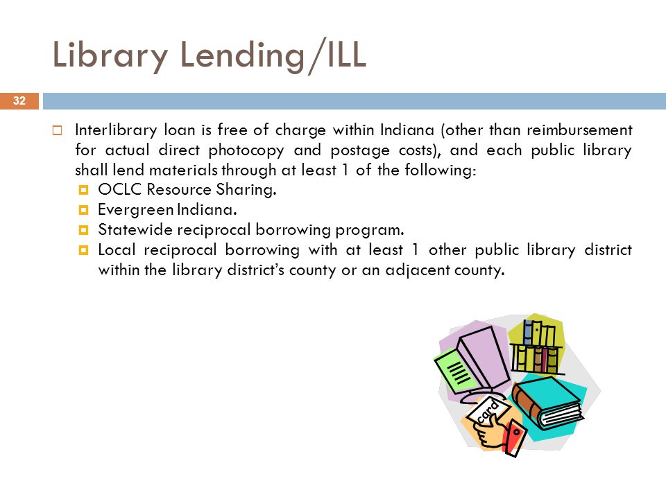 Library Lending/ILL 32  Interlibrary loan is free of charge within Indiana (other than reimbursement for actual direct photocopy and postage costs),
