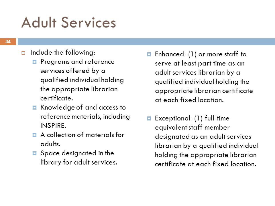 Adult Services  Include the following:  Programs and reference services offered by a qualified individual holding the appropriate librarian certificate.