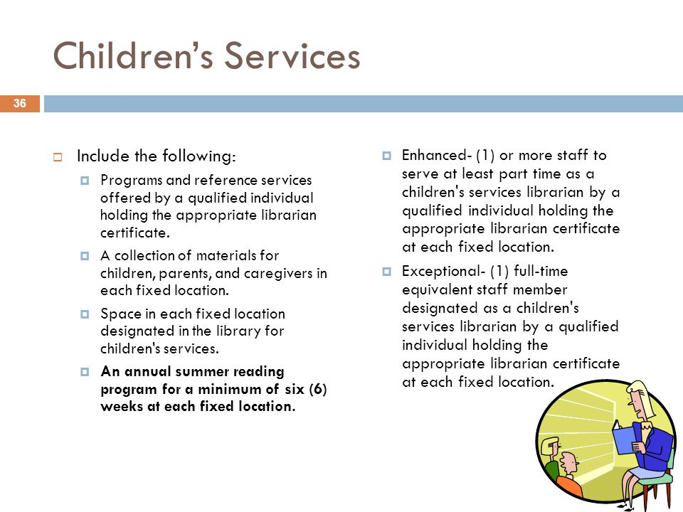 Children's Services  Include the following:  Programs and reference services offered by a qualified individual holding the appropriate librarian certificate.