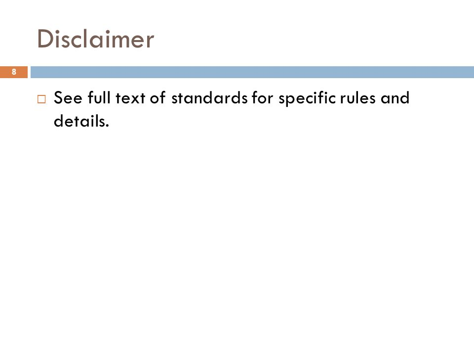 Disclaimer 8  See full text of standards for specific rules and details.