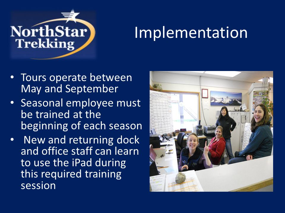 Implementation Tours operate between May and September Seasonal employee must be trained at the beginning of each season New and returning dock and office staff can learn to use the iPad during this required training session