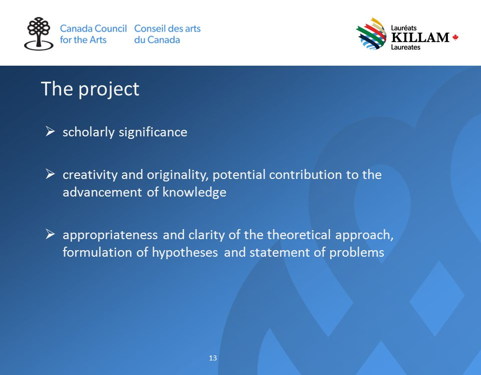 The project  scholarly significance  creativity and originality, potential contribution to the advancement of knowledge  appropriateness and clarity of the theoretical approach, formulation of hypotheses and statement of problems 13
