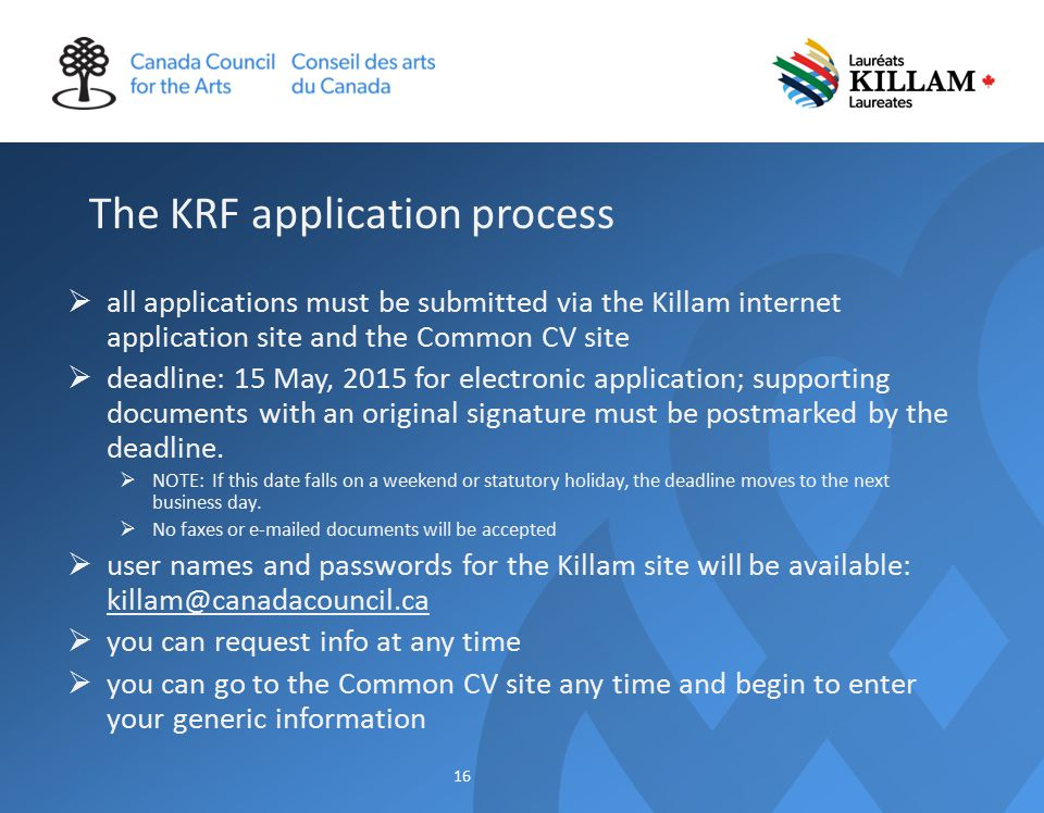 The KRF application process  all applications must be submitted via the Killam internet application site and the Common CV site  deadline: 15 May, 2015 for electronic application; supporting documents with an original signature must be postmarked by the deadline.