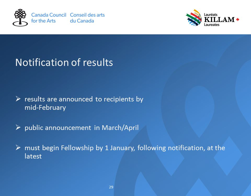 Notification of results  results are announced to recipients by mid-February  public announcement in March/April  must begin Fellowship by 1 January, following notification, at the latest 29