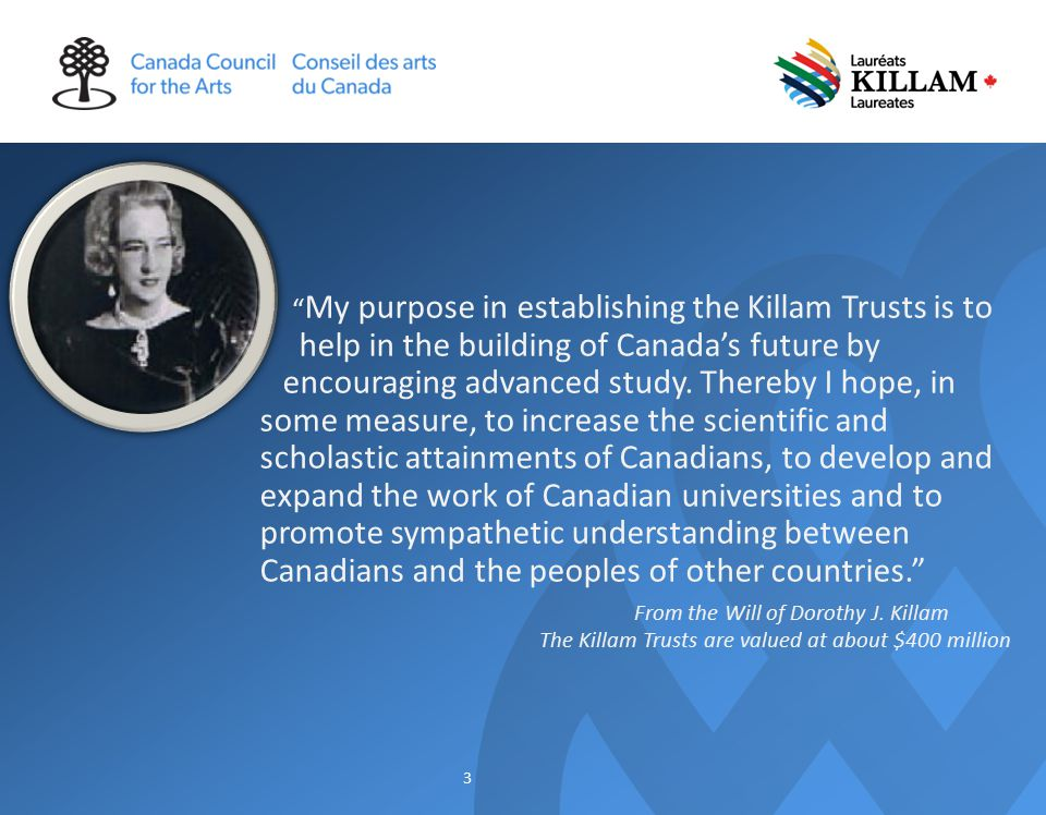 My purpose in establishing the Killam Trusts is to help in the building of Canada's future by encouraging advanced study.