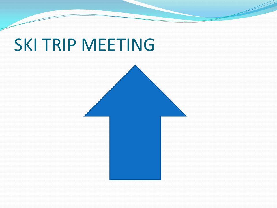 SKI TRIP MEETING