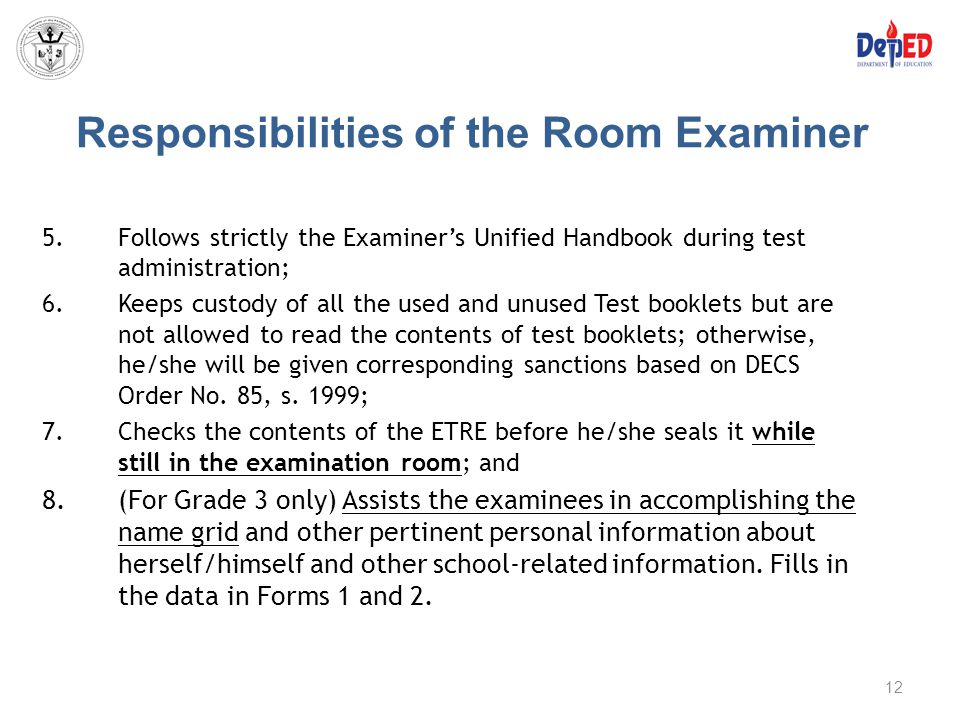 Responsibilities of the Room Examiner 5.Follows strictly the Examiner's Unified Handbook during test administration; 6.Keeps custody of all the used a