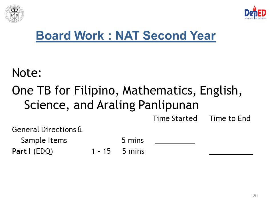 Board Work : NAT Second Year Note: One TB for Filipino, Mathematics, English, Science, and Araling Panlipunan Time Started Time to End General Directi