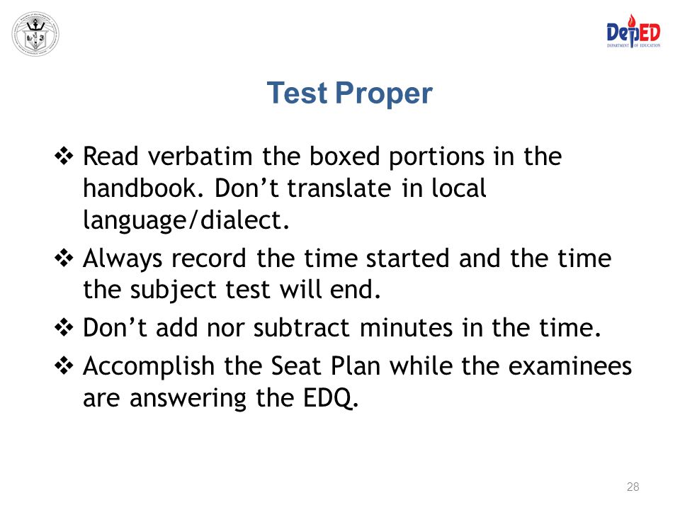 Test Proper  Read verbatim the boxed portions in the handbook. Don't translate in local language/dialect.  Always record the time started and the ti