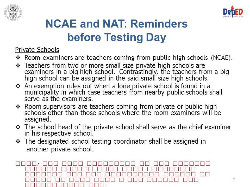 NCAE and NAT: Reminders before Testing Day Private Schools  Room examiners are teachers coming from public high schools (NCAE).  Teachers from two o