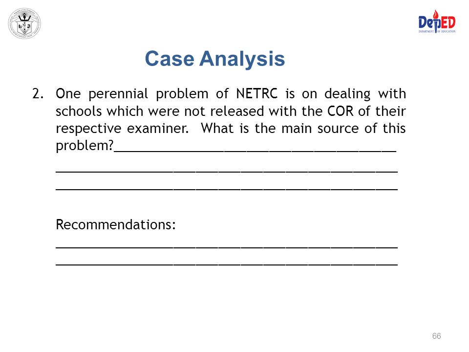Case Analysis 2.One perennial problem of NETRC is on dealing with schools which were not released with the COR of their respective examiner. What is t