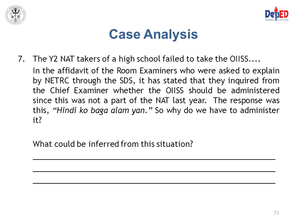 Case Analysis 7.The Y2 NAT takers of a high school failed to take the OIISS.... In the affidavit of the Room Examiners who were asked to explain by NE