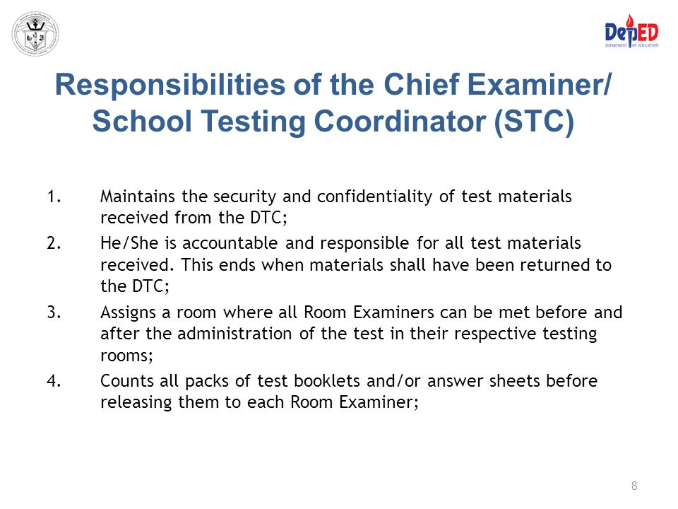Responsibilities of the Chief Examiner/ School Testing Coordinator (STC) 1.Maintains the security and confidentiality of test materials received from
