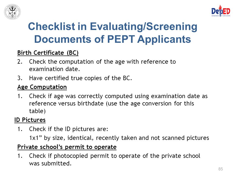 Checklist in Evaluating/Screening Documents of PEPT Applicants Birth Certificate (BC) 2.Check the computation of the age with reference to examination