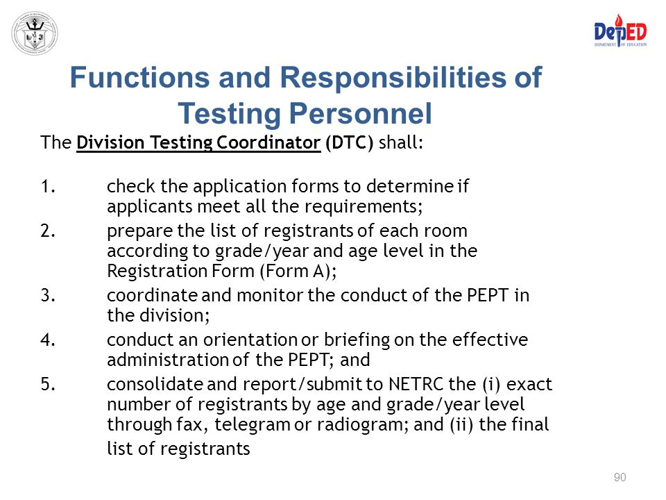 Functions and Responsibilities of Testing Personnel The Division Testing Coordinator (DTC) shall: 1.check the application forms to determine if applic