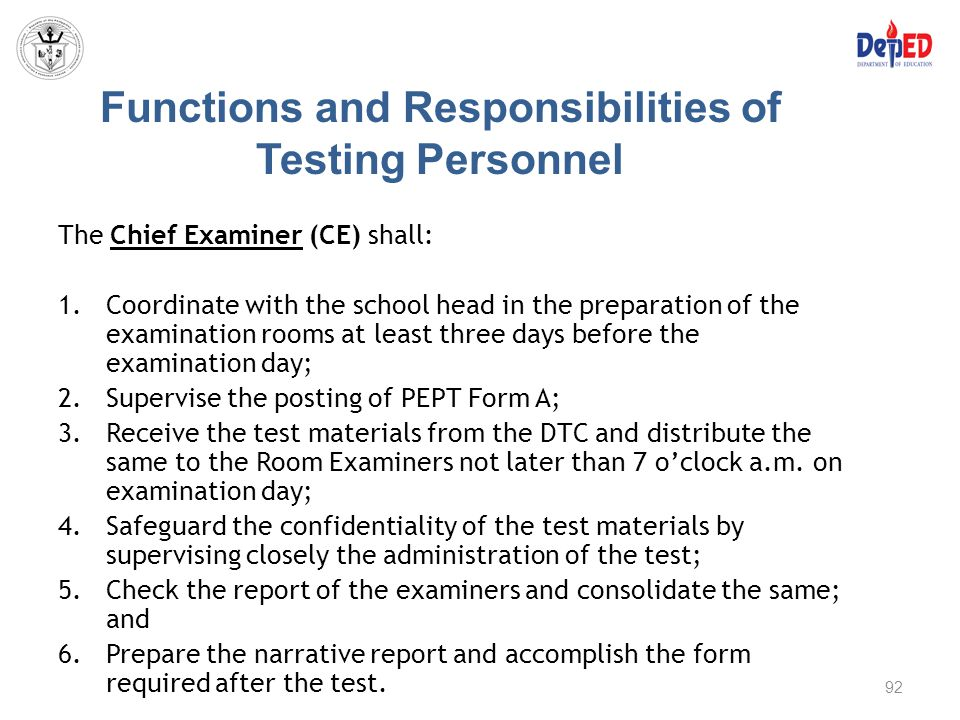 Functions and Responsibilities of Testing Personnel The Chief Examiner (CE) shall: 1.Coordinate with the school head in the preparation of the examina