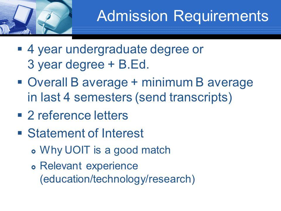 Admission Requirements  4 year undergraduate degree or 3 year degree + B.Ed.  Overall B average + minimum B average in last 4 semesters (send transc