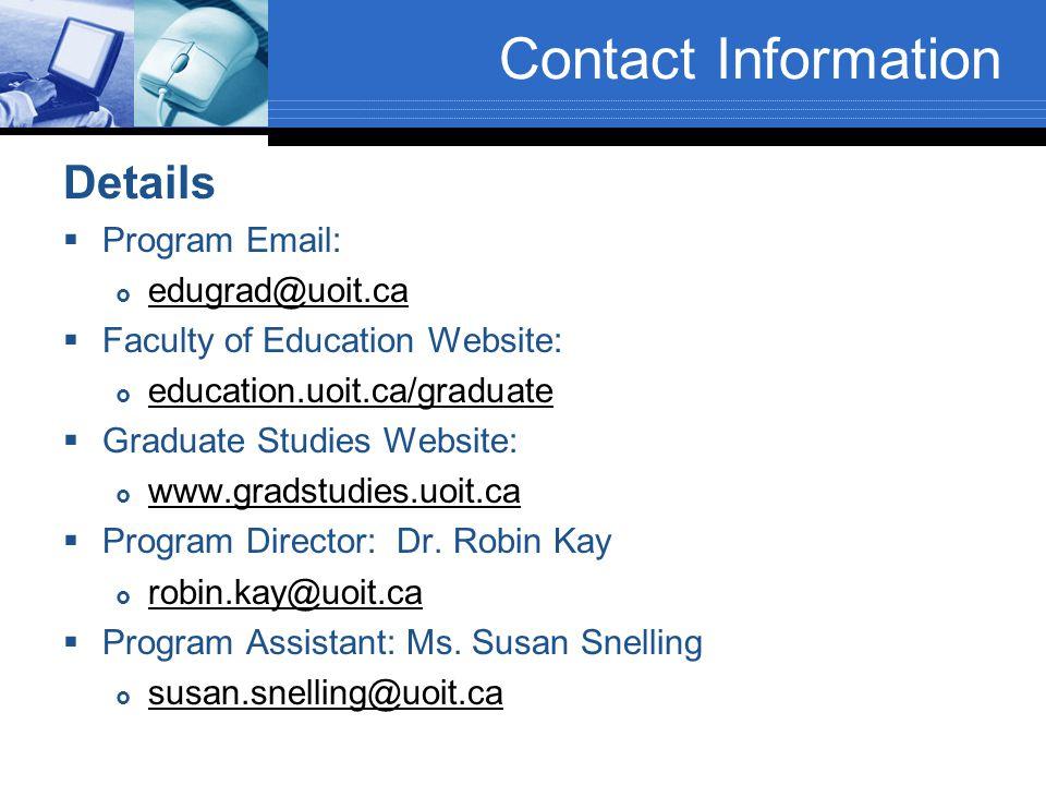 Contact Information Details  Program Email:  edugrad@uoit.ca edugrad@uoit.ca  Faculty of Education Website:  education.uoit.ca/graduate education.uoit.ca/graduate  Graduate Studies Website:  www.gradstudies.uoit.ca www.gradstudies.uoit.ca  Program Director: Dr.