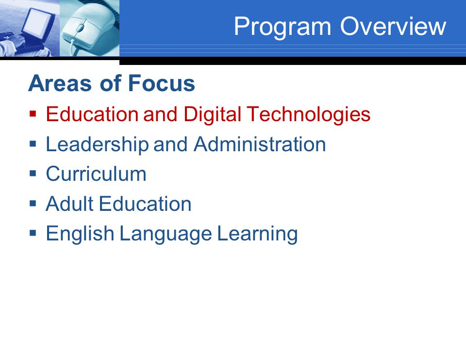 Program Overview Areas of Focus  Education and Digital Technologies  Leadership and Administration  Curriculum  Adult Education  English Language
