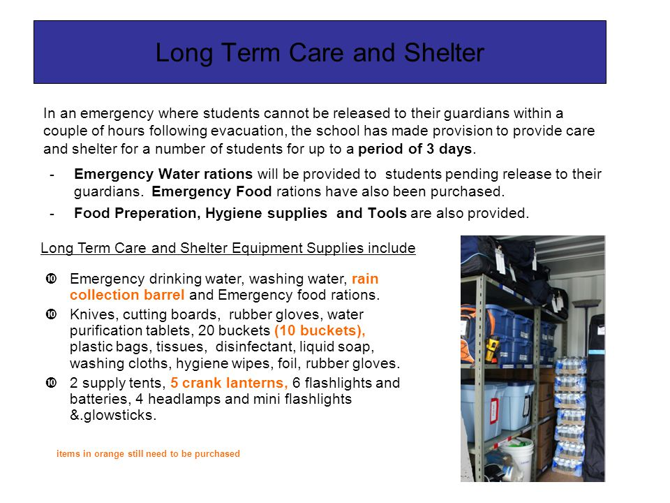 Long Term Care and Shelter -Emergency Water rations will be provided to students pending release to their guardians. Emergency Food rations have also