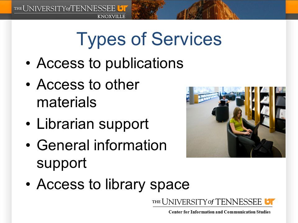 Center for Information and Communication Studies Types of Services Access to publications Access to other materials Librarian support General information support Access to library space