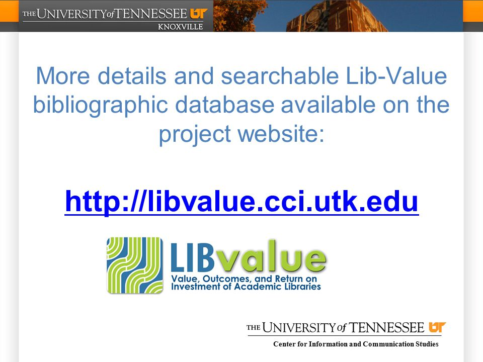 Center for Information and Communication Studies More details and searchable Lib-Value bibliographic database available on the project website: http://libvalue.cci.utk.edu http://libvalue.cci.utk.edu
