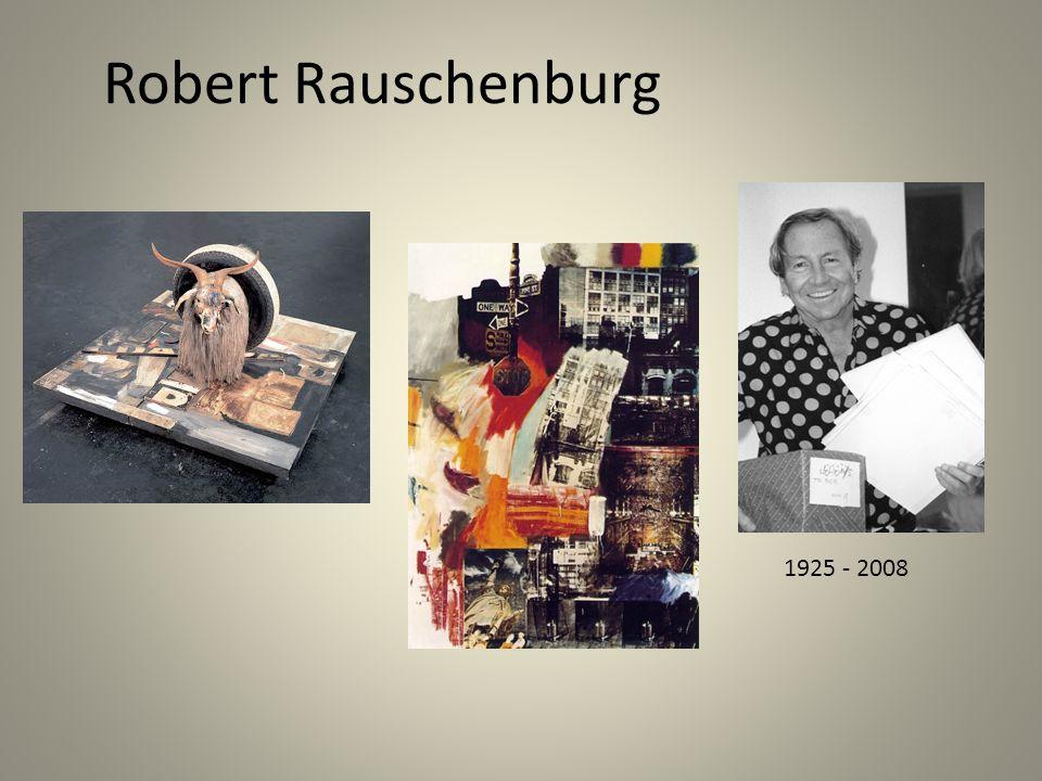 Robert Rauschenburg 1925 - 2008