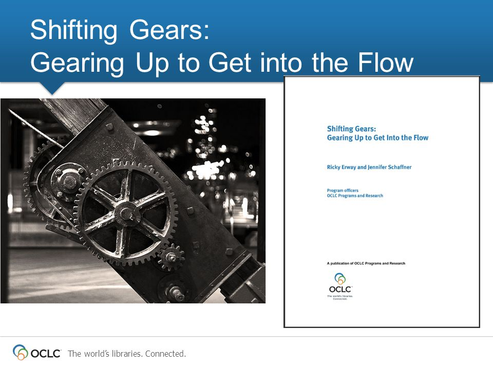 The world's libraries. Connected. Shifting Gears: Gearing Up to Get into the Flow