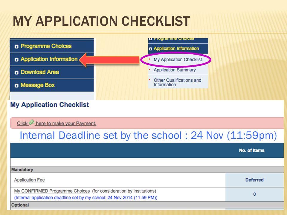MY APPLICATION CHECKLIST Internal Deadline set by the school : 24 Nov (11:59pm)