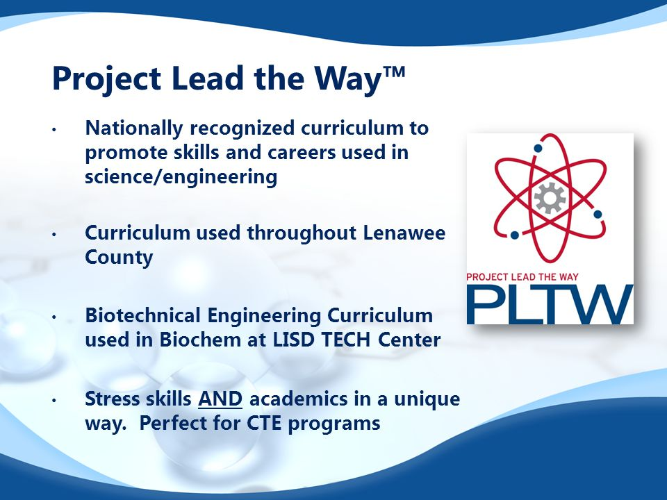 Project Lead the Way™ Nationally recognized curriculum to promote skills and careers used in science/engineering Curriculum used throughout Lenawee Co