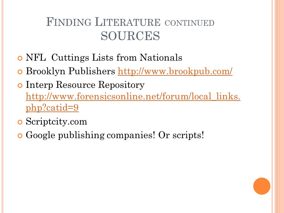 F INDING L ITERATURE CONTINUED SOURCES NFL Cuttings Lists from Nationals Brooklyn Publishers http://www.brookpub.com/http://www.brookpub.com/ Interp Resource Repository http://www.forensicsonline.net/forum/local_links.