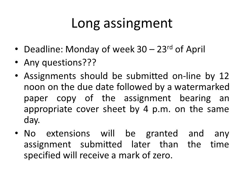 Long assingment Deadline: Monday of week 30 – 23 rd of April Any questions??.