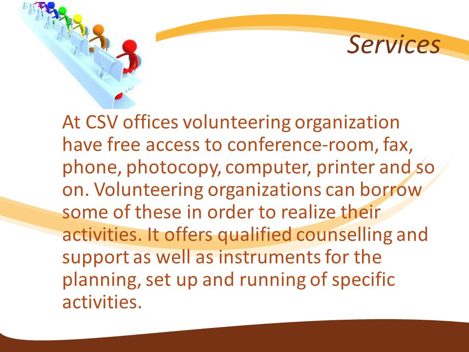 Services At CSV offices volunteering organization have free access to conference-room, fax, phone, photocopy, computer, printer and so on.