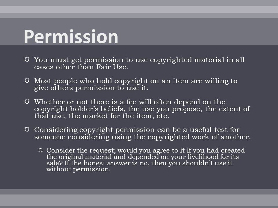  You must get permission to use copyrighted material in all cases other than Fair Use.