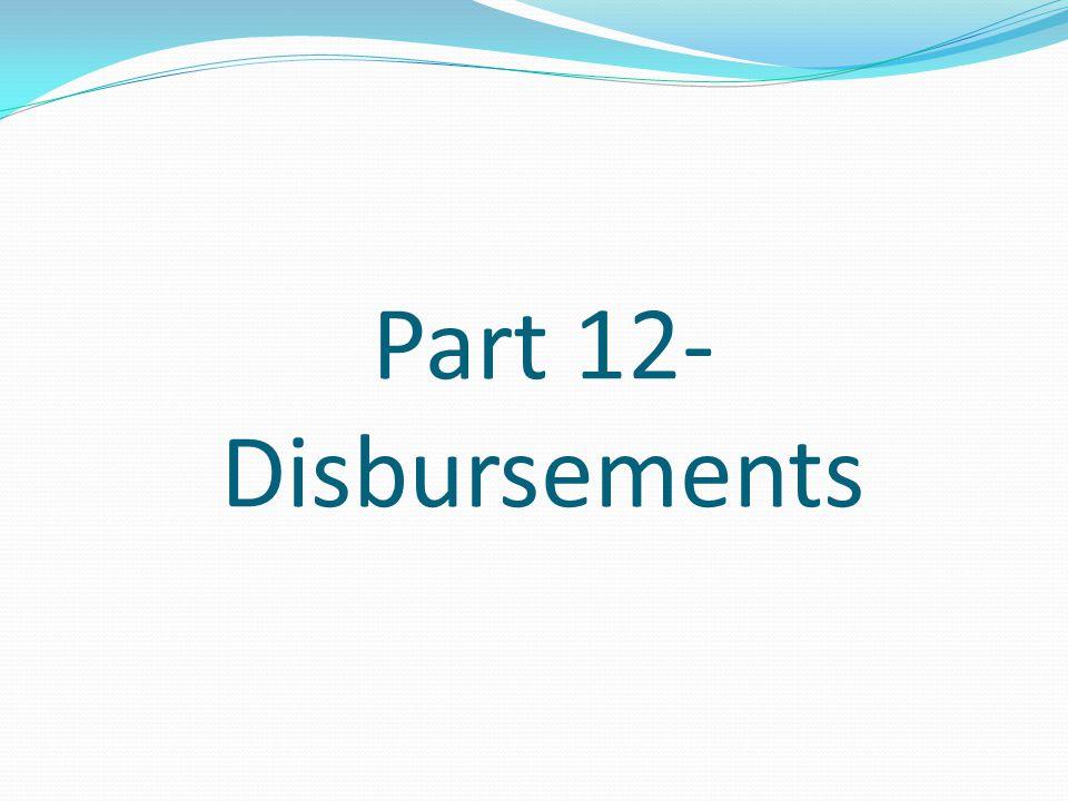 Part 12- Disbursements