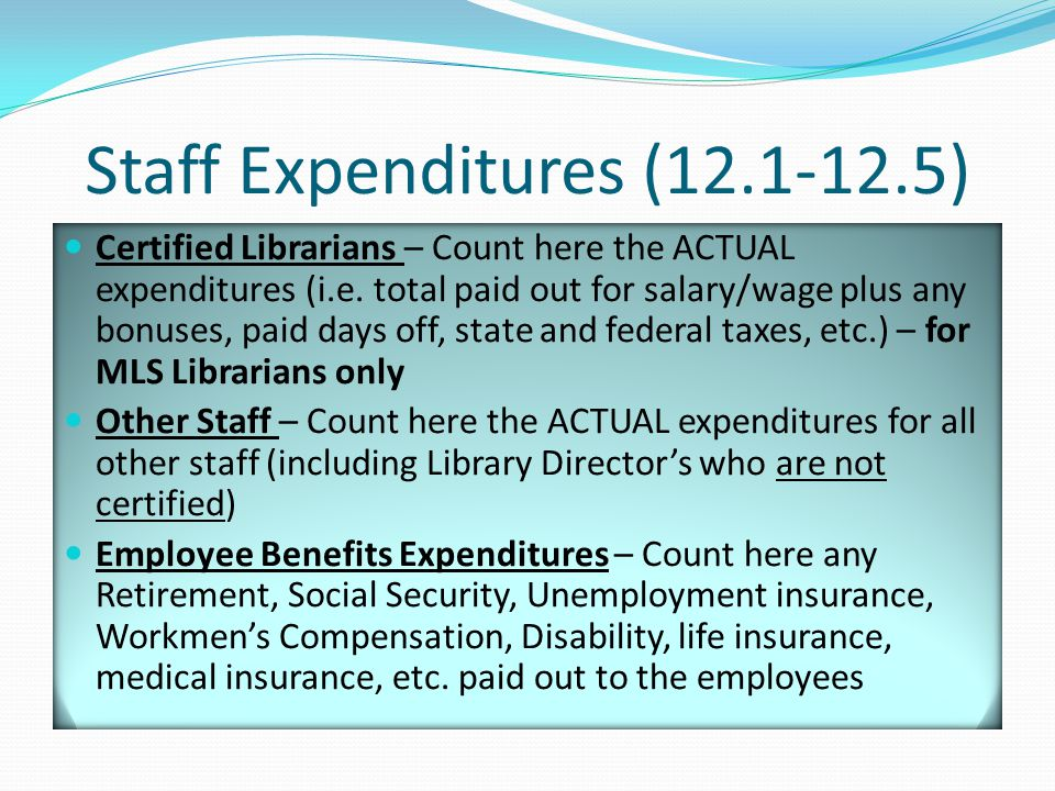 Staff Expenditures (12.1-12.5) Certified Librarians – Count here the ACTUAL expenditures (i.e.