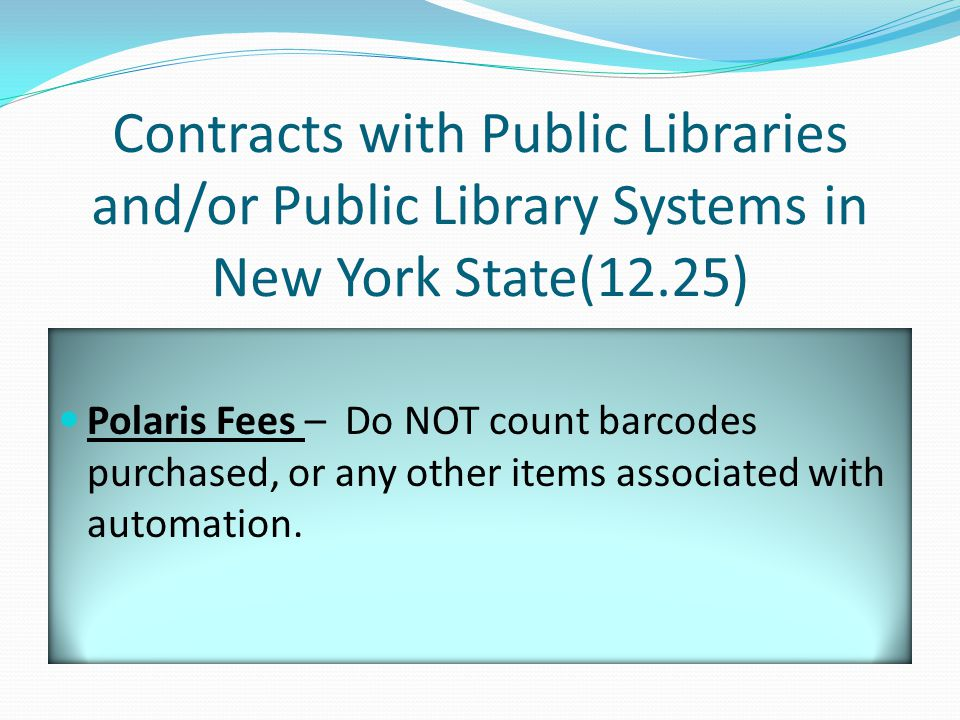 Contracts with Public Libraries and/or Public Library Systems in New York State(12.25) Polaris Fees – Do NOT count barcodes purchased, or any other items associated with automation.