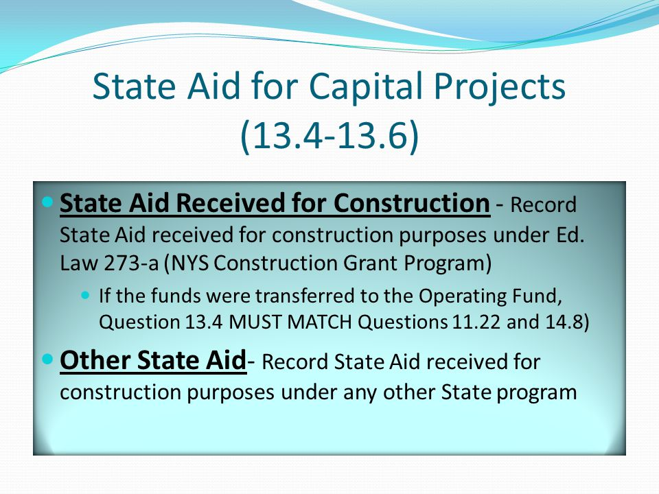 State Aid for Capital Projects (13.4-13.6) State Aid Received for Construction - Record State Aid received for construction purposes under Ed.