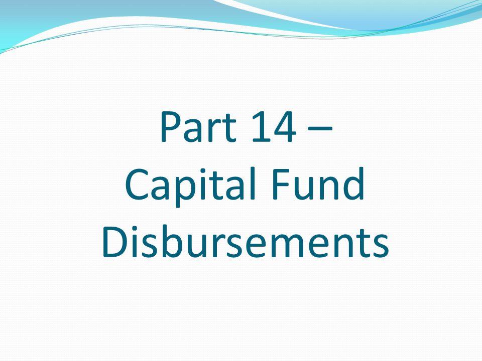 Part 14 – Capital Fund Disbursements