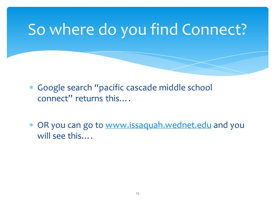 """So where do you find Connect?  Google search """"pacific cascade middle school connect"""" returns this….  OR you can go to www.issaquah.wednet.edu and yo"""