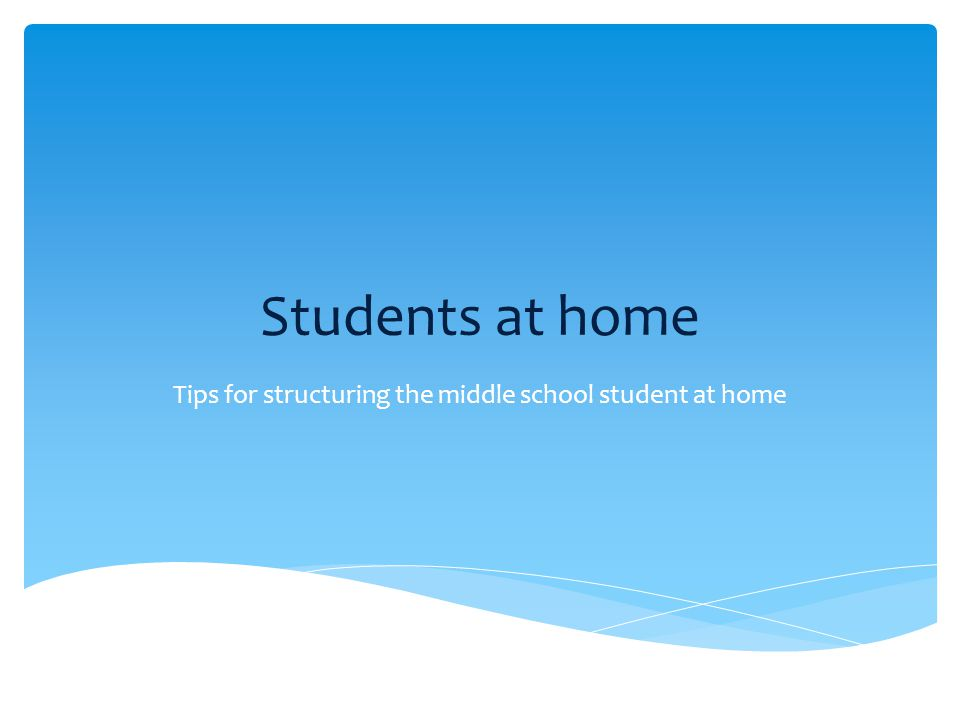 Students at home Tips for structuring the middle school student at home