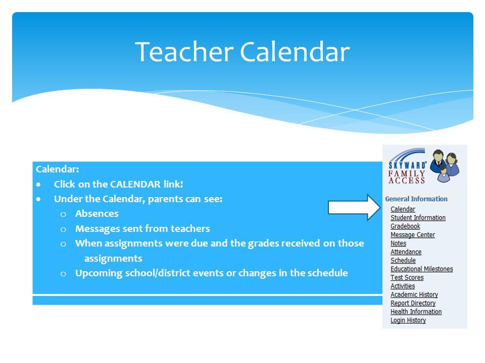 Calendar:  Click on the CALENDAR link!  Under the Calendar, parents can see: o Absences o Messages sent from teachers o When assignments were due an