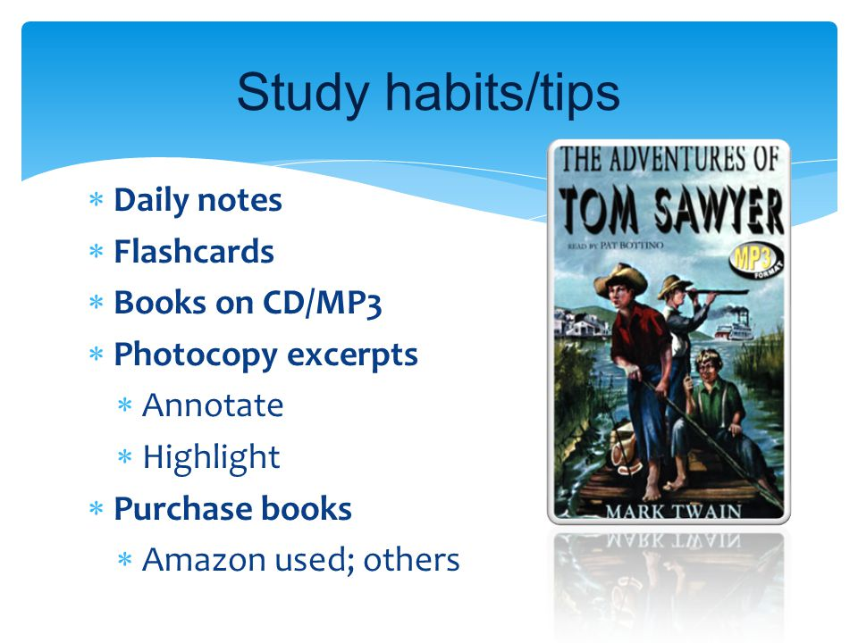 Study habits/tips  Daily notes  Flashcards  Books on CD/MP3  Photocopy excerpts  Annotate  Highlight  Purchase books  Amazon used; others