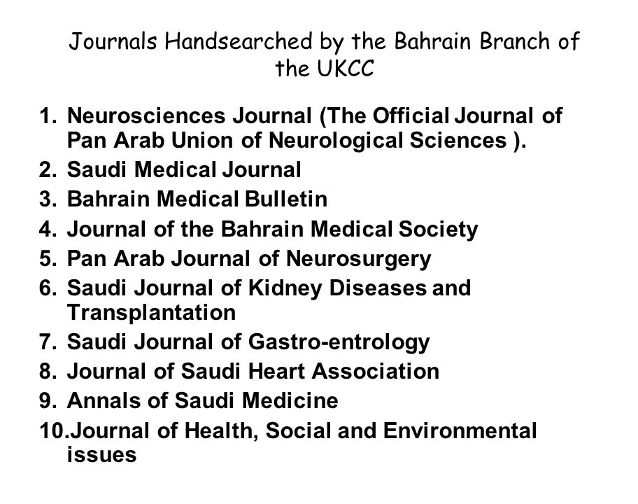 Journals Handsearched by the Bahrain Branch of the UKCC 1.Neurosciences Journal (The Official Journal of Pan Arab Union of Neurological Sciences ).