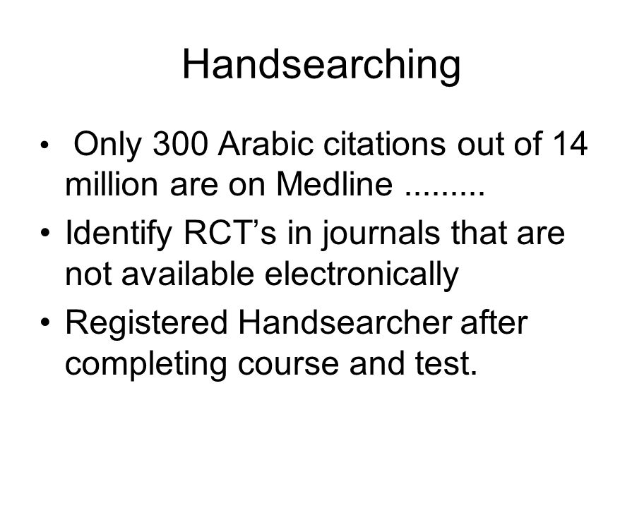 Handsearching Only 300 Arabic citations out of 14 million are on Medline.........