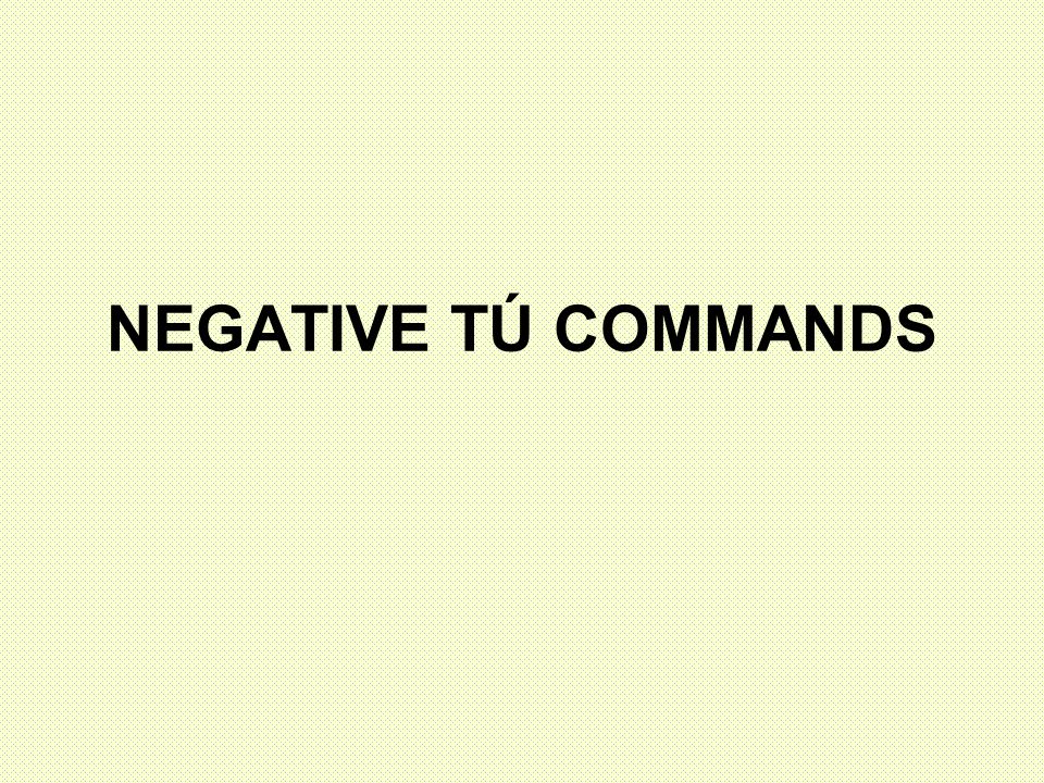You will use negative commands to tell informal people what NOT to do.