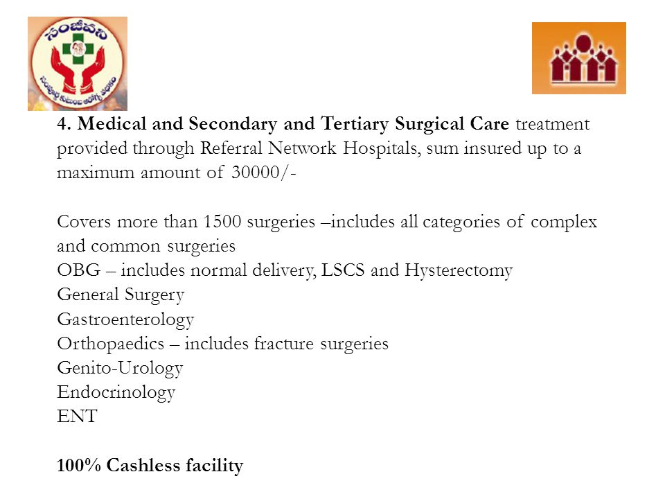 4. Medical and Secondary and Tertiary Surgical Care treatment provided through Referral Network Hospitals, sum insured up to a maximum amount of 30000