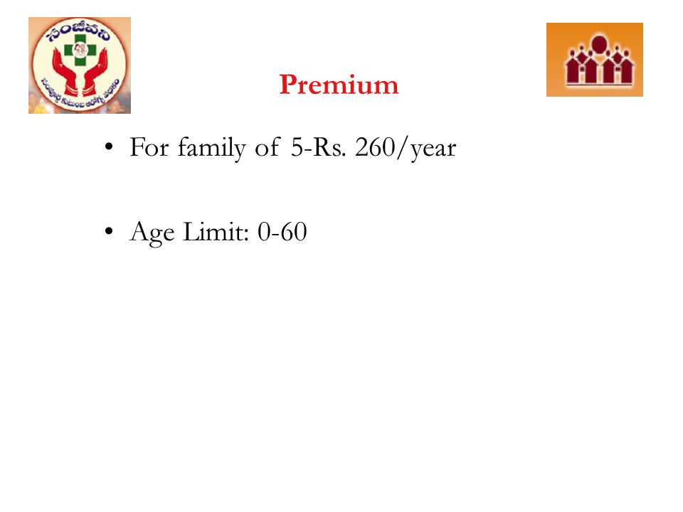 Premium For family of 5-Rs. 260/year Age Limit: 0-60
